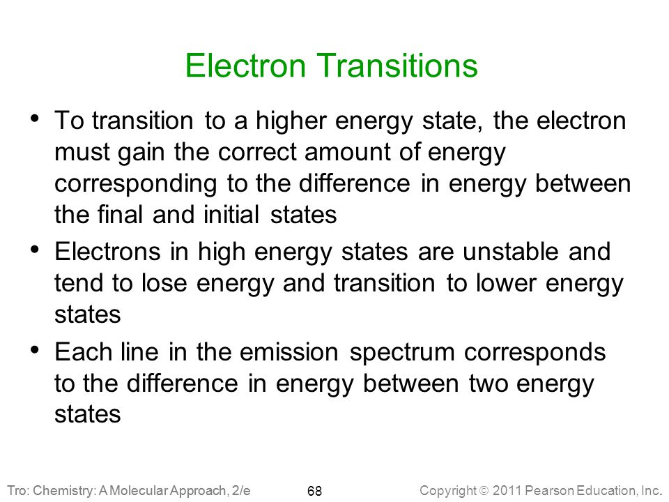 Copyright  2011 Pearson Education, Inc. Tro: Chemistry: A Molecular Approach, 2/e Electron Transitions To transition to a higher energy state, the el