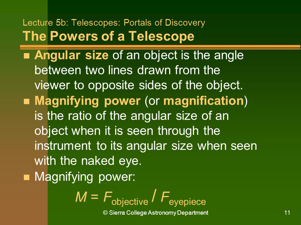 © Sierra College Astronomy Department11 Lecture 5b: Telescopes: Portals of Discovery The Powers of a Telescope n Angular size of an object is the angl