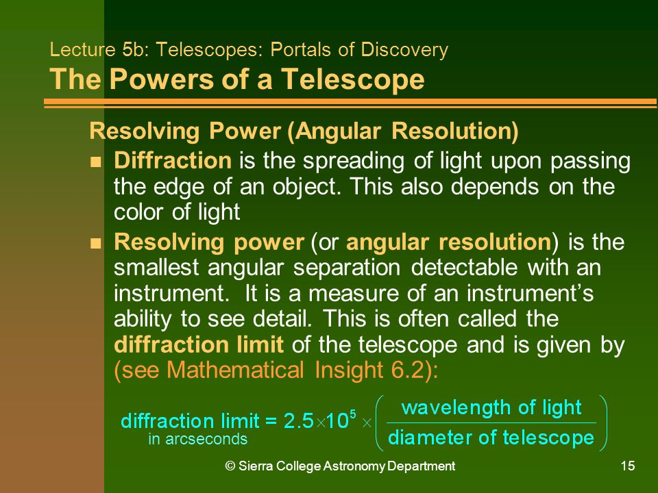 © Sierra College Astronomy Department15 Lecture 5b: Telescopes: Portals of Discovery The Powers of a Telescope Resolving Power (Angular Resolution) n