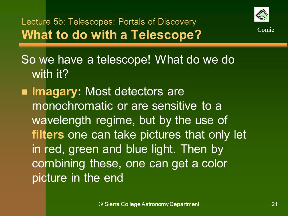 © Sierra College Astronomy Department21 Lecture 5b: Telescopes: Portals of Discovery What to do with a Telescope? So we have a telescope! What do we d