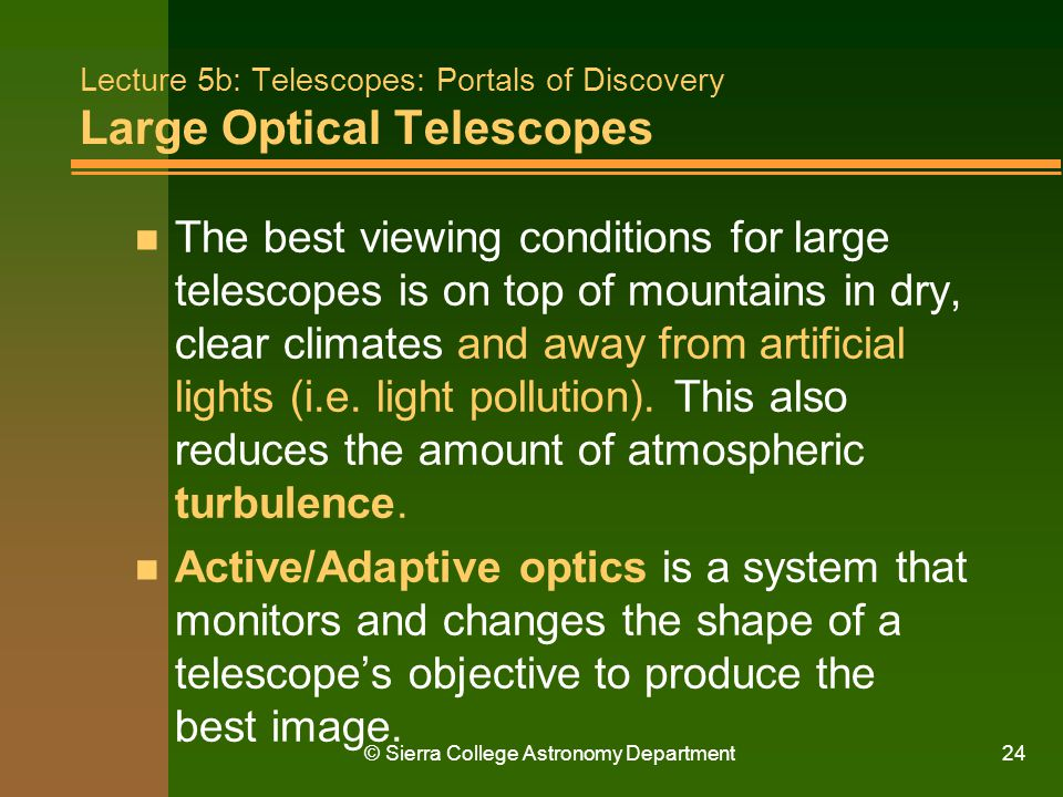 © Sierra College Astronomy Department24 Lecture 5b: Telescopes: Portals of Discovery Large Optical Telescopes n The best viewing conditions for large