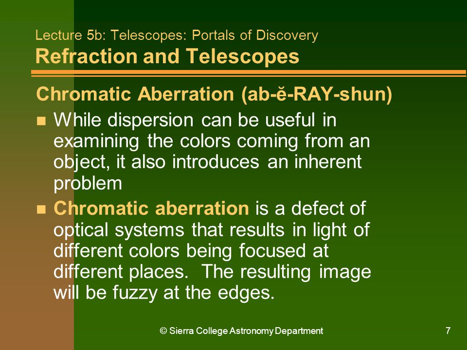 © Sierra College Astronomy Department8 Lecture 5b: Telescopes: Portals of Discovery The Camera and Recording Images n The camera works like an eye except it can make a permanent record of what it sees.