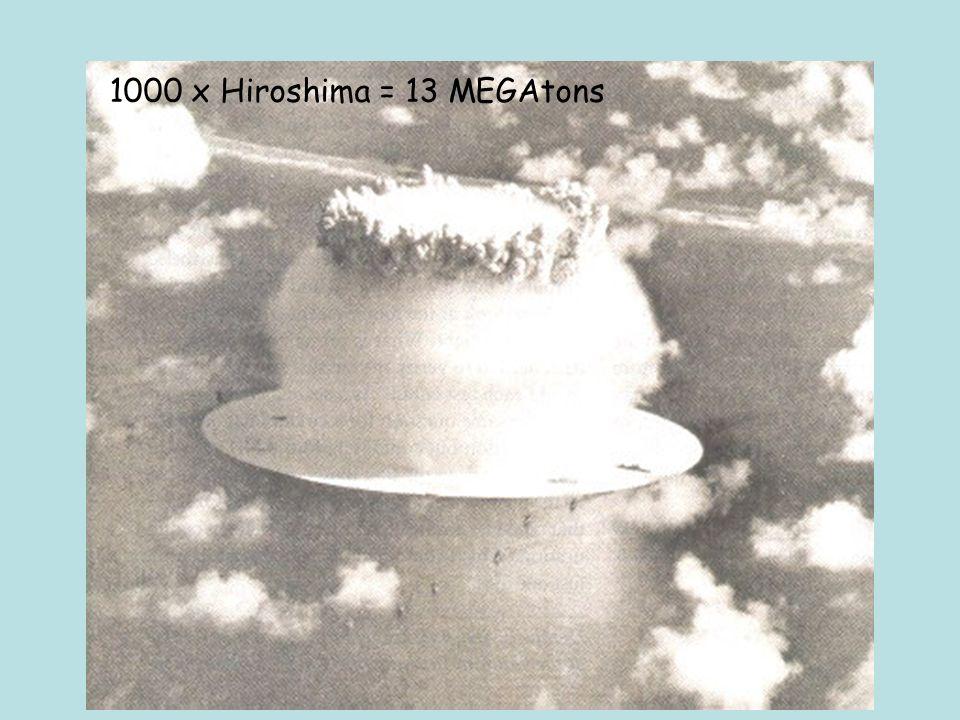 1000 x Hiroshima = 13 MEGAtons