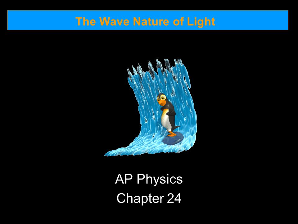 The Wave Nature of Light 24.1 Waves Versus Particles