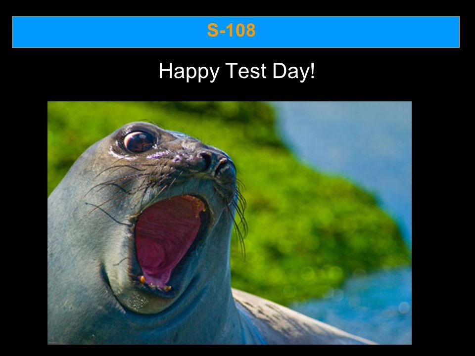 S-108 Happy Test Day!