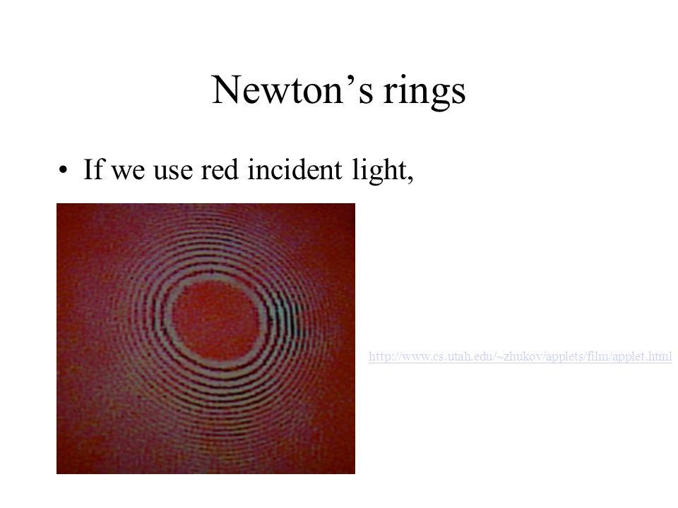 Newton's rings If we use red incident light, http://www.cs.utah.edu/~zhukov/applets/film/applet.html