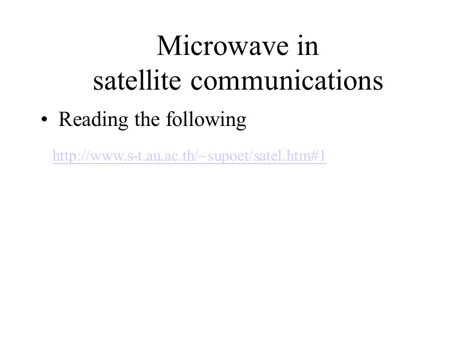 Microwave in satellite communications Reading the following http://www.s-t.au.ac.th/~supoet/satel.htm#1