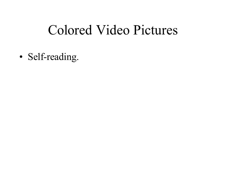 Colored Video Pictures Self-reading.