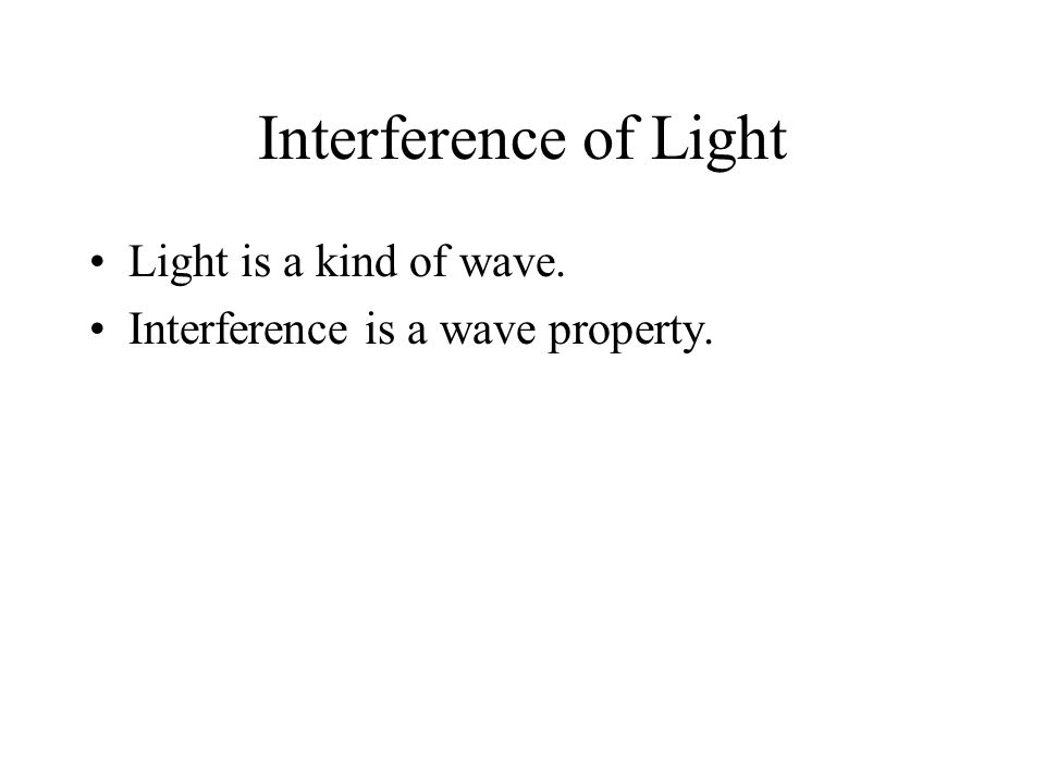 Interference of Light Light is a kind of wave. Interference is a wave property.