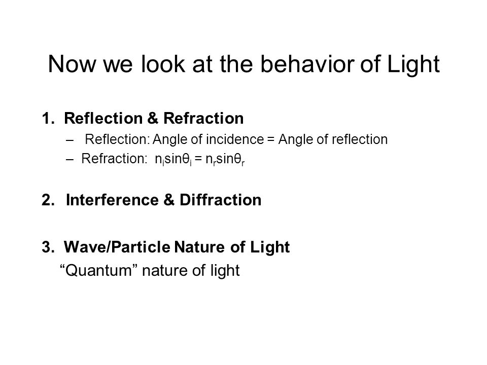 Behavior of Light All these subjects involve the questions:: -How is light generated.