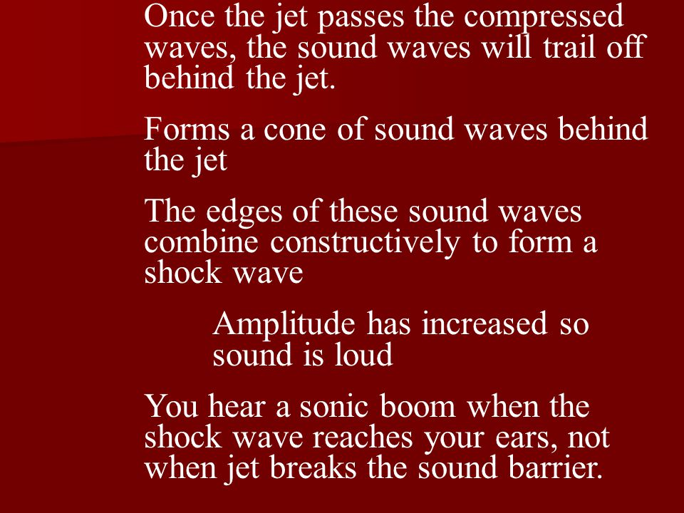 Once the jet passes the compressed waves, the sound waves will trail off behind the jet.