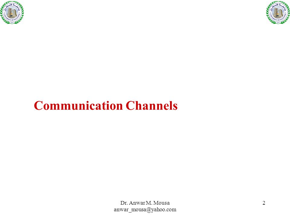 Dr. Anwar M. Mousa anwar_mousa@yahoo.com 2 Communication Channels