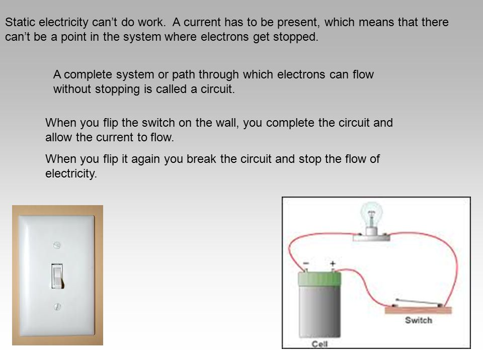 Static electricity can't do work. A current has to be present, which means that there can't be a point in the system where electrons get stopped. A co