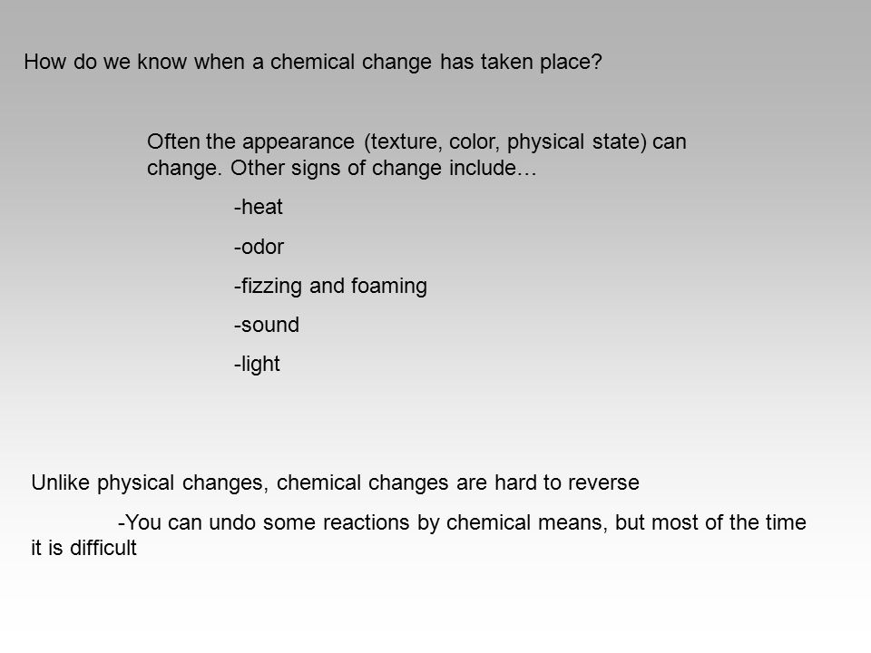 How do we know when a chemical change has taken place? Often the appearance (texture, color, physical state) can change. Other signs of change include
