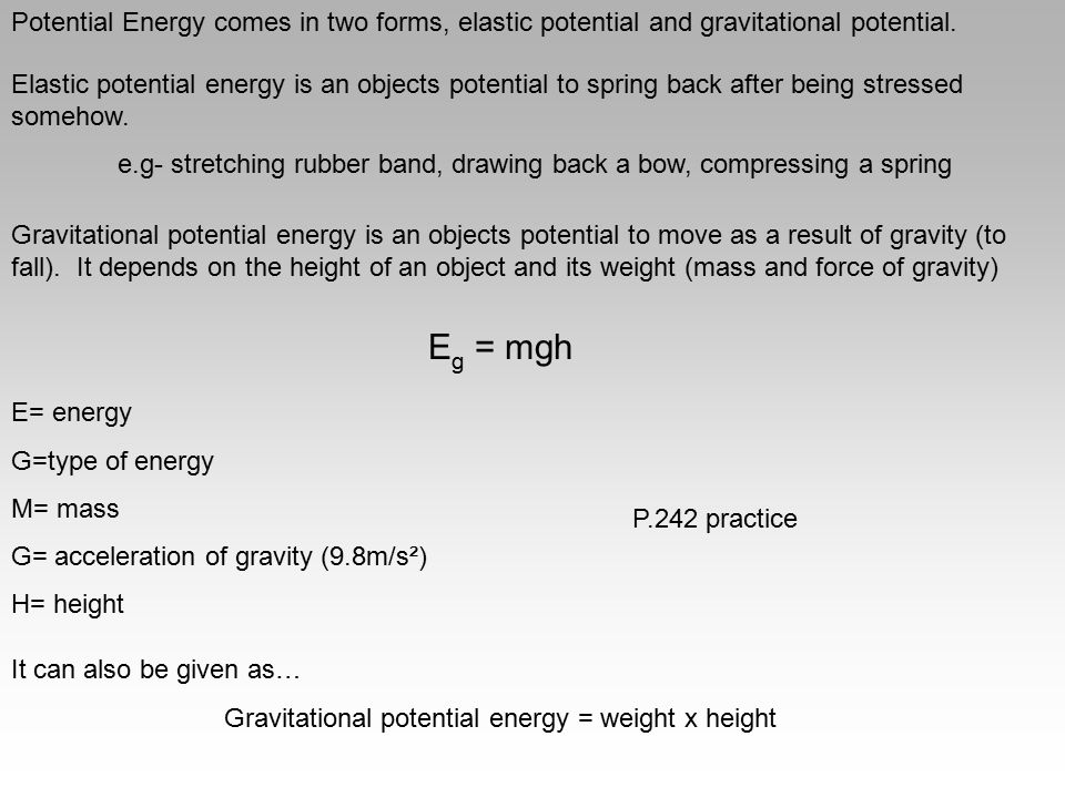 Potential Energy comes in two forms, elastic potential and gravitational potential. Elastic potential energy is an objects potential to spring back af