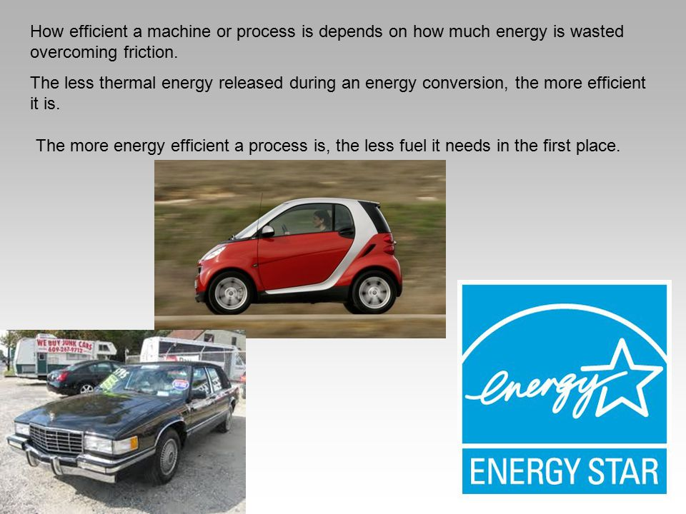 How efficient a machine or process is depends on how much energy is wasted overcoming friction. The less thermal energy released during an energy conv