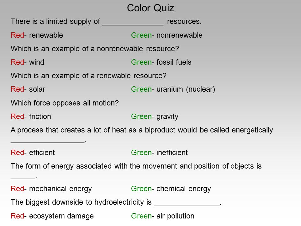 Color Quiz There is a limited supply of _______________ resources. Red- renewableGreen- nonrenewable Which is an example of a nonrenewable resource? R