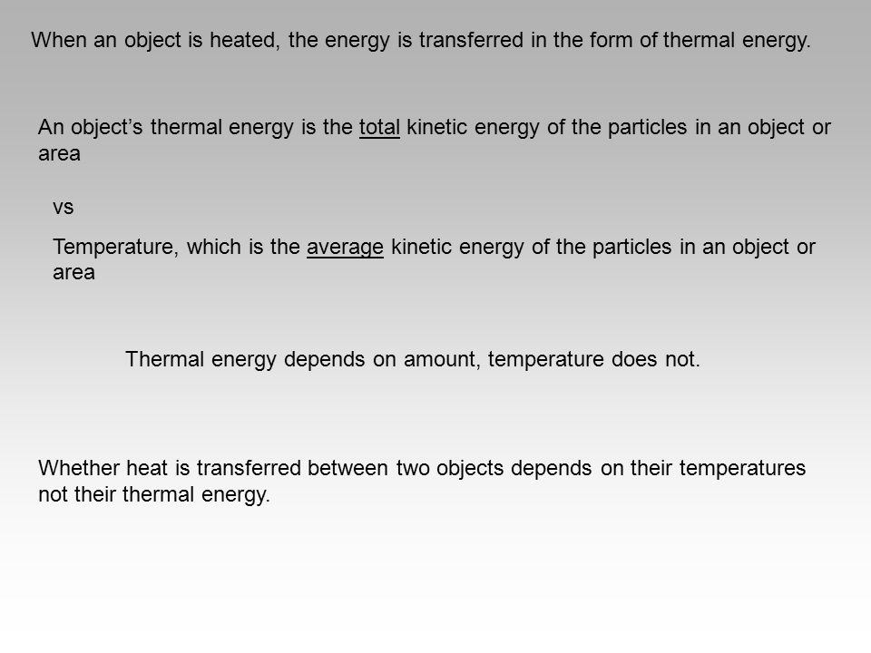 When an object is heated, the energy is transferred in the form of thermal energy. An object's thermal energy is the total kinetic energy of the parti