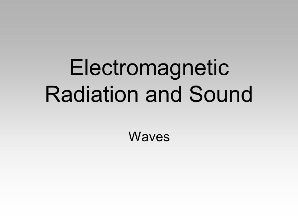 Electromagnetic Radiation and Sound Waves