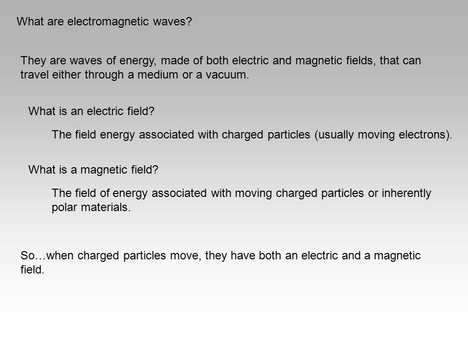 What are electromagnetic waves? They are waves of energy, made of both electric and magnetic fields, that can travel either through a medium or a vacu