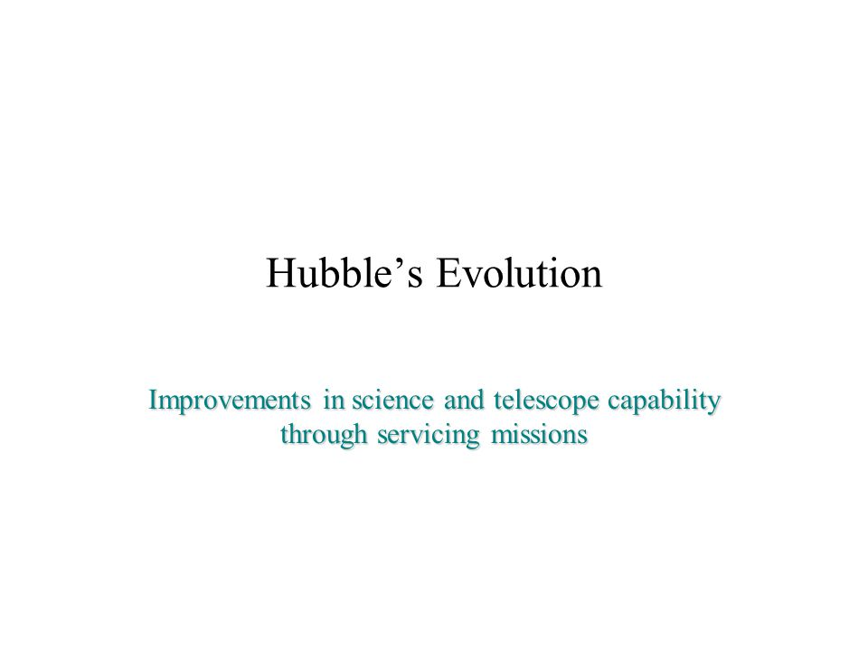 Hubble's Evolution Improvements in science and telescope capability through servicing missions