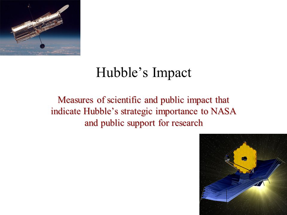 Hubble's Impact Measures of scientific and public impact that indicate Hubble's strategic importance to NASA and public support for research
