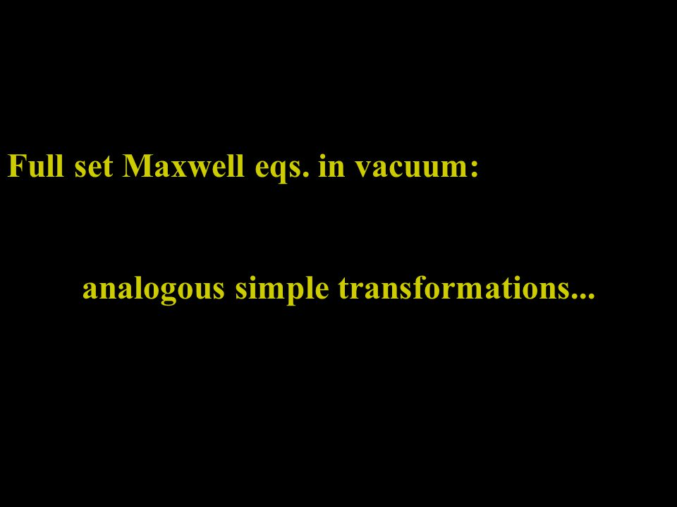 Full set Maxwell eqs. in vacuum: analogous simple transformations...