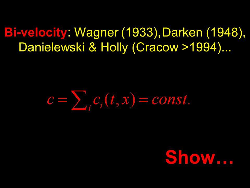 Bi-velocity: Wagner (1933), Darken (1948), Danielewski & Holly (Cracow >1994)... Show…