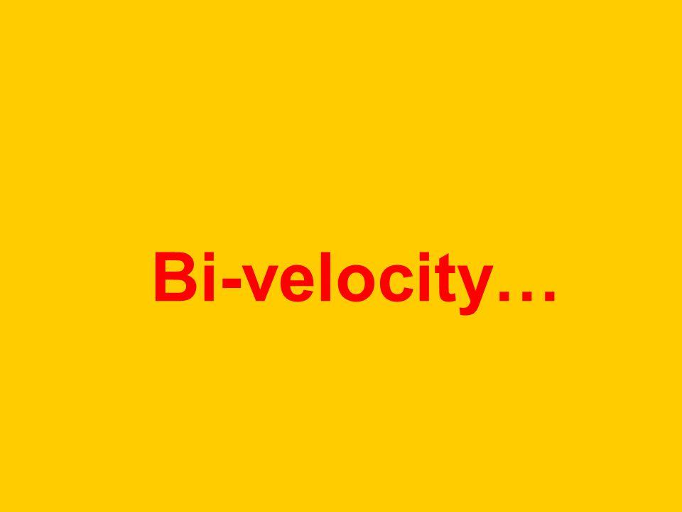 Bi-velocity…