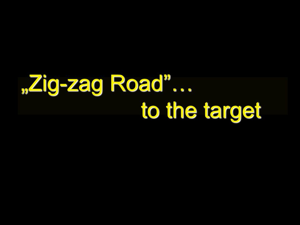 """Zig-zag Road … to the target"