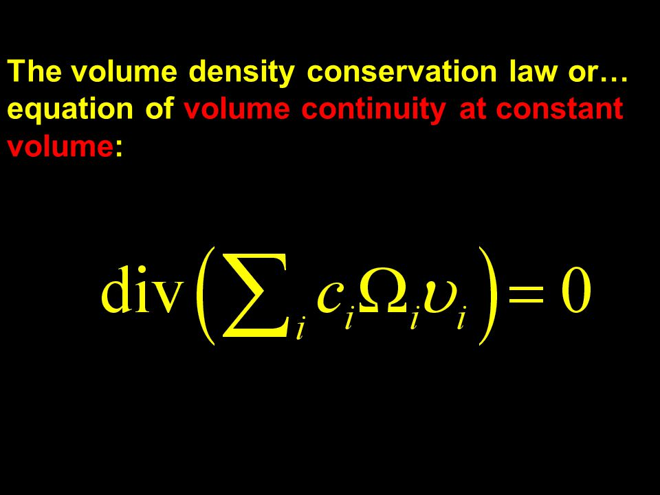 The volume density conservation law or… equation of volume continuity at constant volume:
