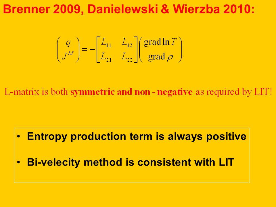 Brenner 2009, Danielewski & Wierzba 2010: Entropy production term is always positive Bi-velecity method is consistent with LIT