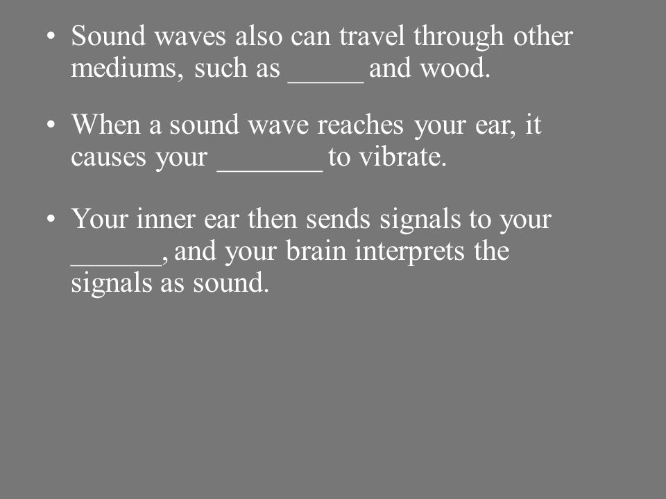 _____ waves are compressional waves. When a noise is made, such as when a locker door slams shut and vibrates, nearby air molecules are pushed togethe