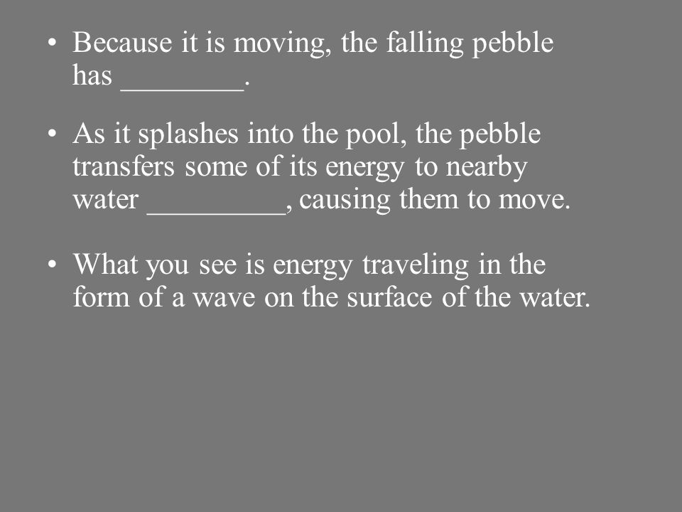 A pebble falls into a pool of water and _________ form. Click image to view movie