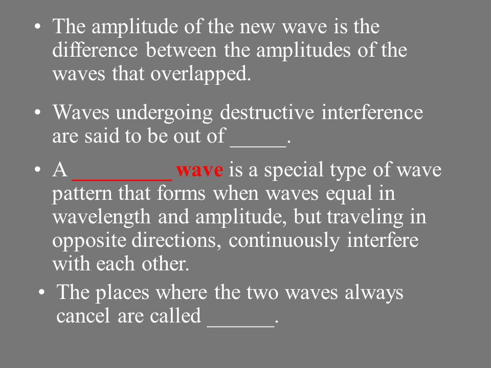 In __________ _______, the waves subtract from each other as they overlap. This happens when the crests of one transverse wave meet the troughs of ano