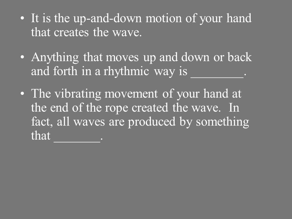 Suppose you are holding a rope at one end, and you give it a shake. You would create a pulse that would travel along the rope to the other end, and th