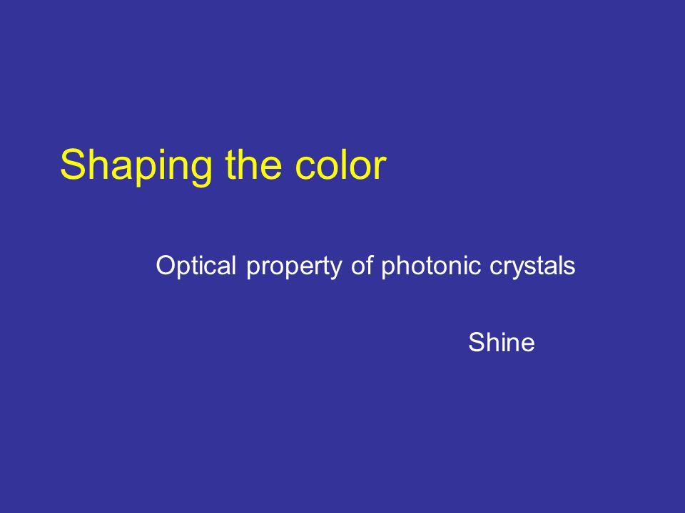 Shaping the color Optical property of photonic crystals Shine