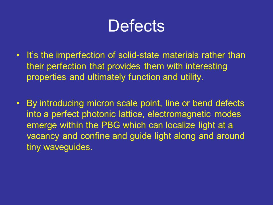 Defects It's the imperfection of solid-state materials rather than their perfection that provides them with interesting properties and ultimately func
