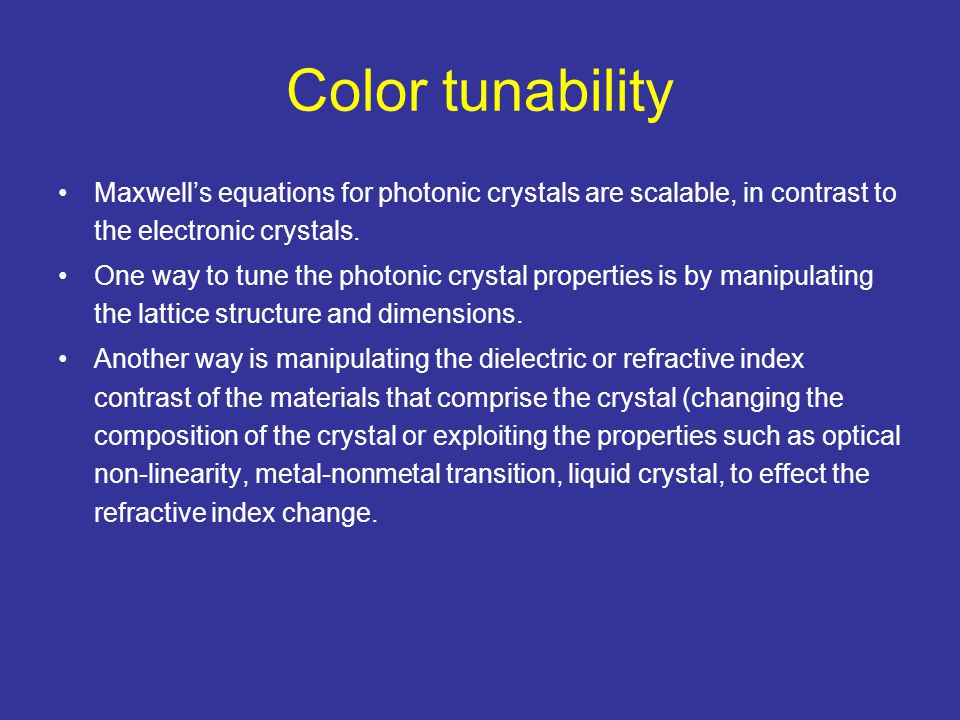 Color tunability Maxwell's equations for photonic crystals are scalable, in contrast to the electronic crystals. One way to tune the photonic crystal