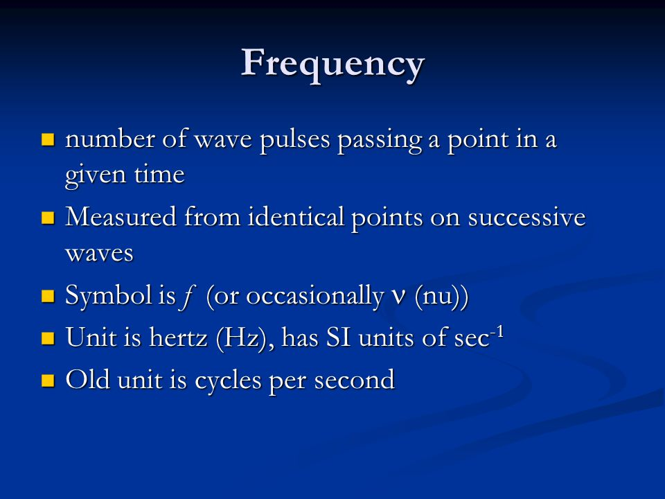 Frequency number of wave pulses passing a point in a given time number of wave pulses passing a point in a given time Measured from identical points o