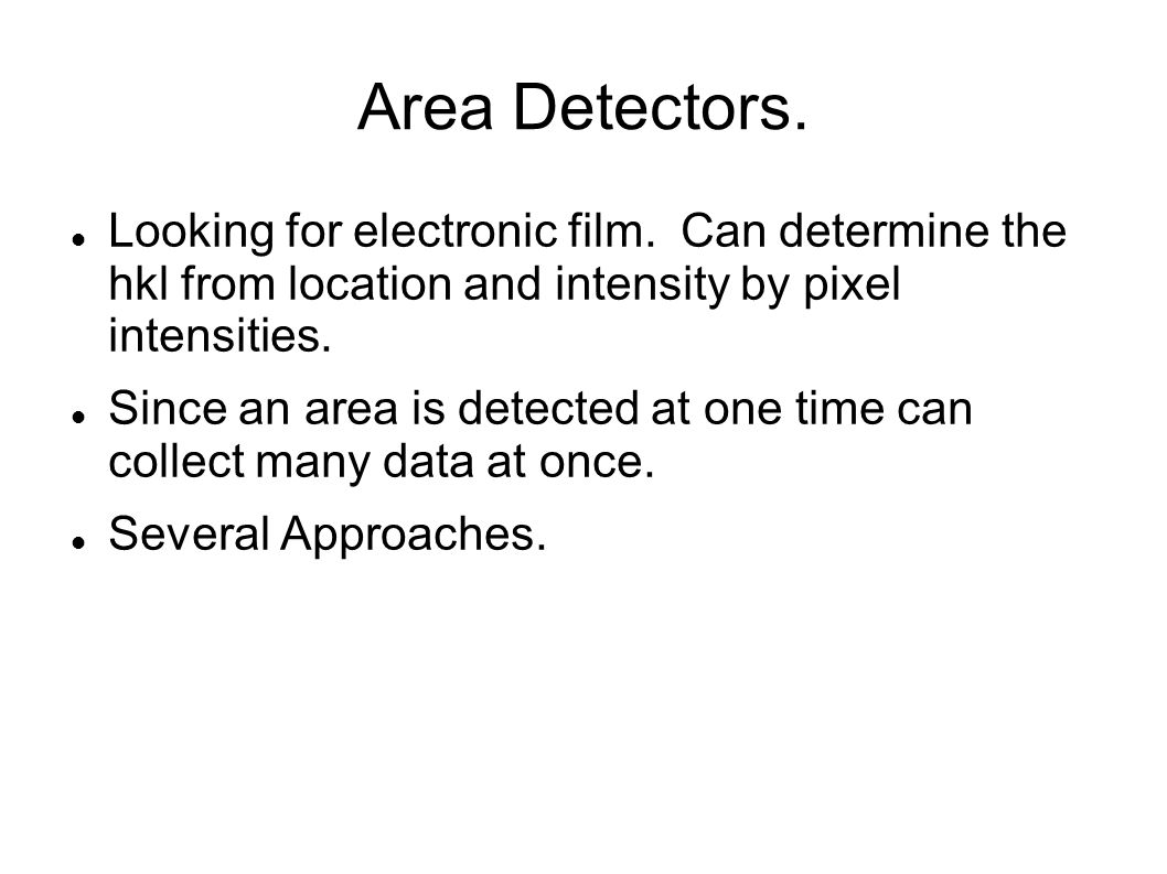 Area Detectors. Looking for electronic film.
