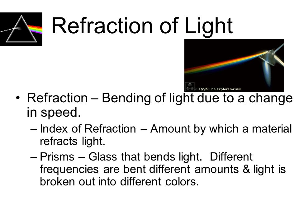 Refraction of Light Refraction – Bending of light due to a change in speed.