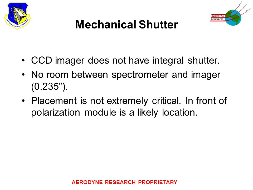 AERODYNE RESEARCH PROPRIETARY Mechanical Shutter CCD imager does not have integral shutter.