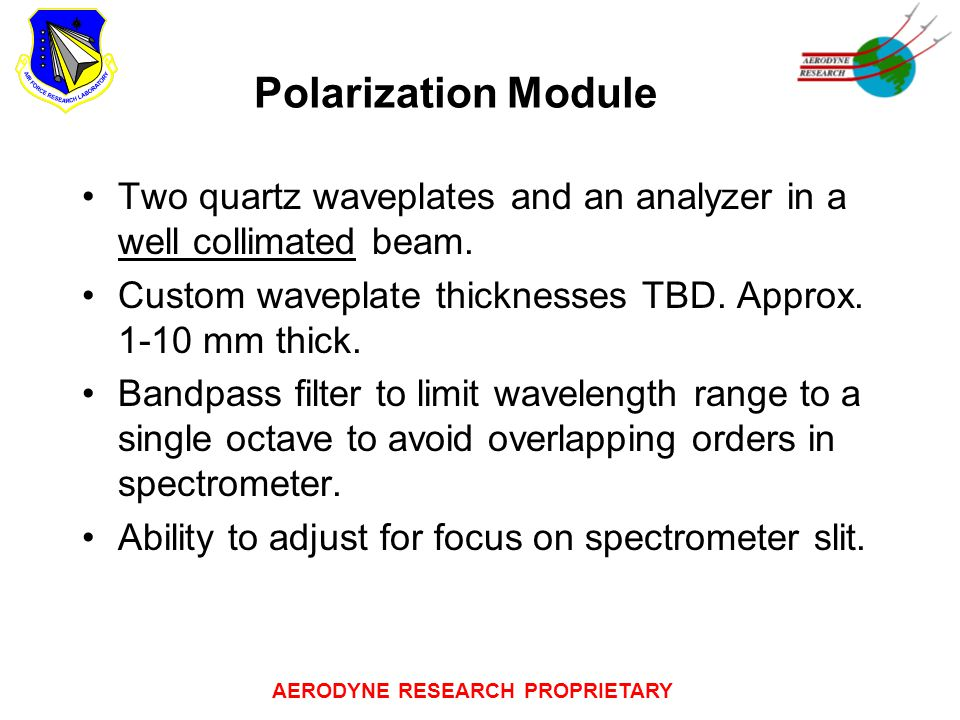 AERODYNE RESEARCH PROPRIETARY Polarization Module Two quartz waveplates and an analyzer in a well collimated beam. Custom waveplate thicknesses TBD. A