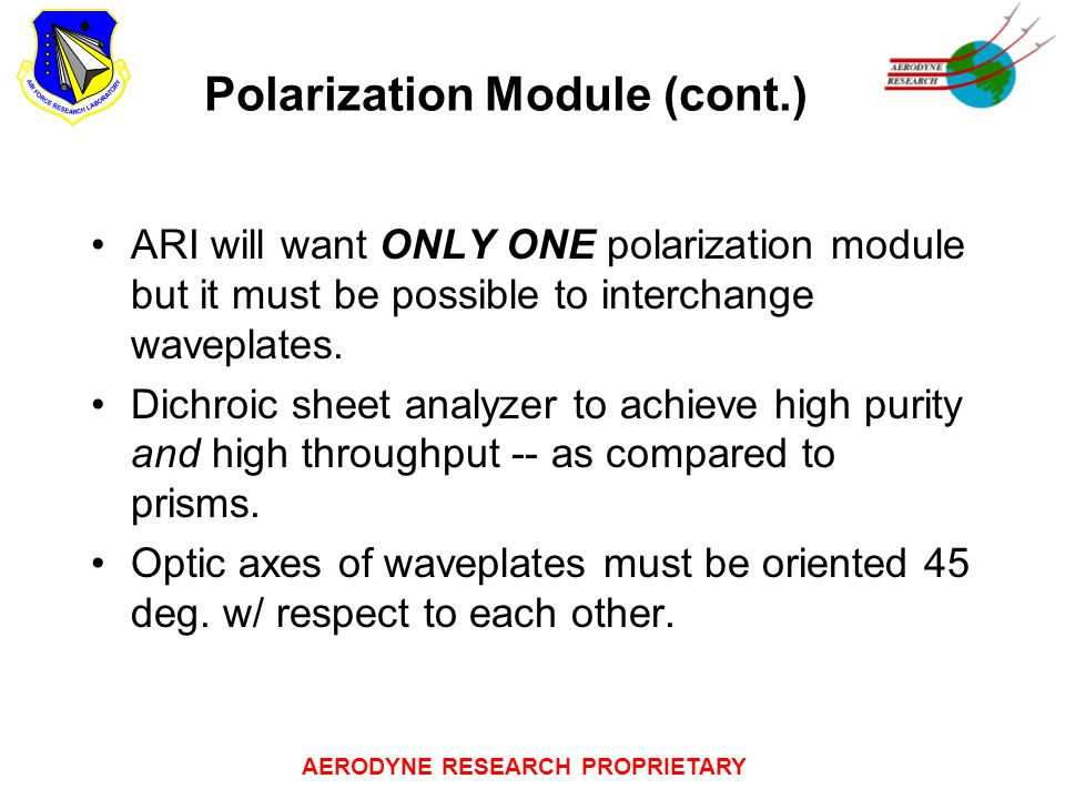 AERODYNE RESEARCH PROPRIETARY Polarization Module (cont.) ARI will want ONLY ONE polarization module but it must be possible to interchange waveplates.