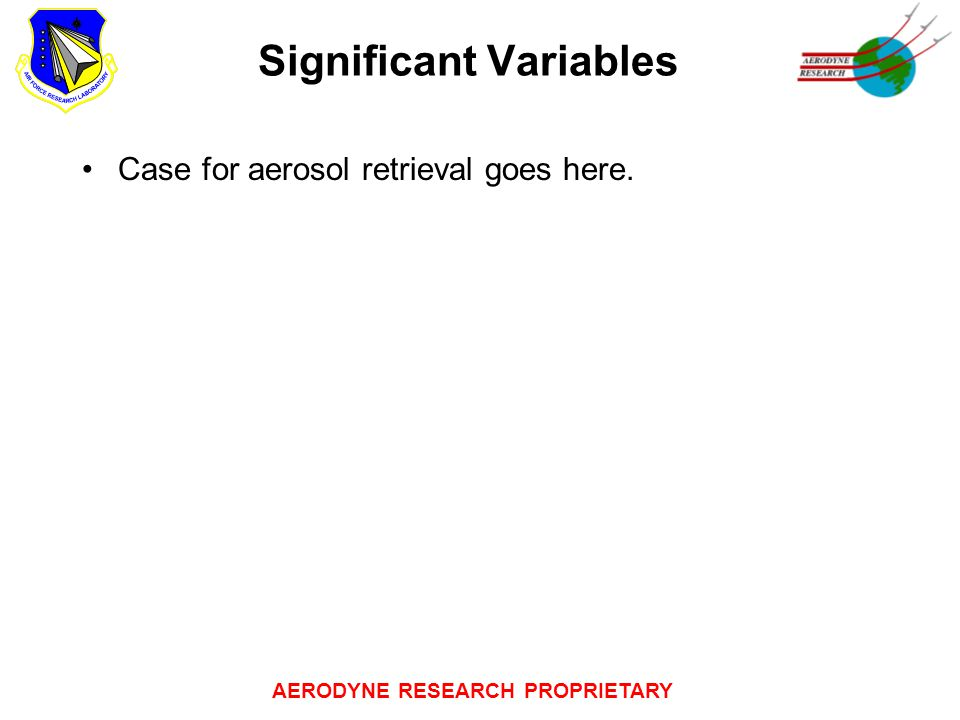 AERODYNE RESEARCH PROPRIETARY Significant Variables Case for aerosol retrieval goes here.