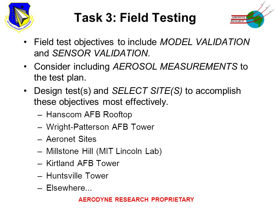 AERODYNE RESEARCH PROPRIETARY Task 3: Field Testing Field test objectives to include MODEL VALIDATION and SENSOR VALIDATION.