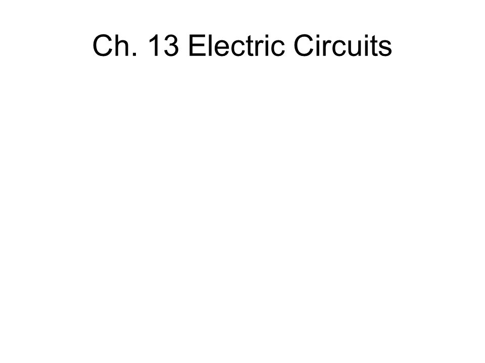 Ch. 13 Electric Circuits