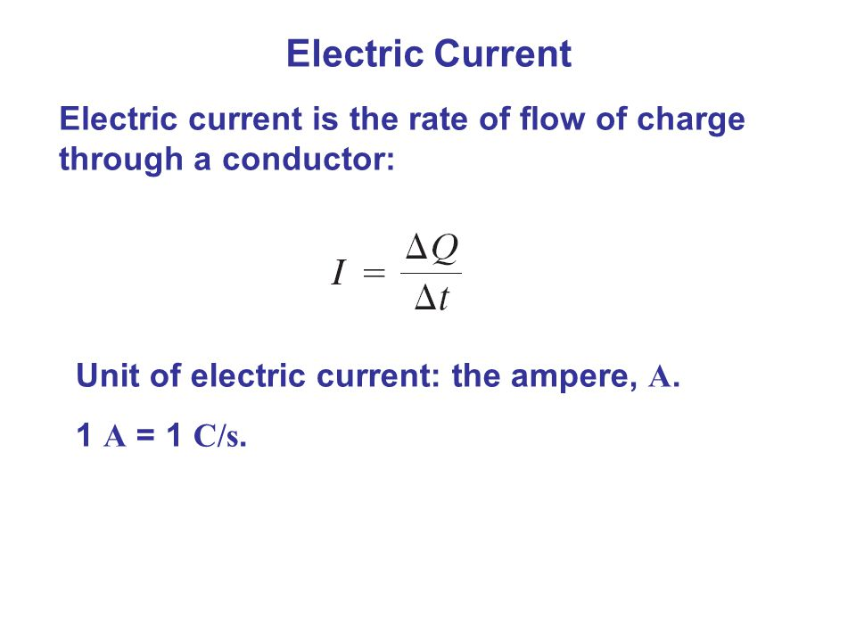 Electric Current Electric current is the rate of flow of charge through a conductor: Unit of electric current: the ampere, A. 1 A = 1 C/s.