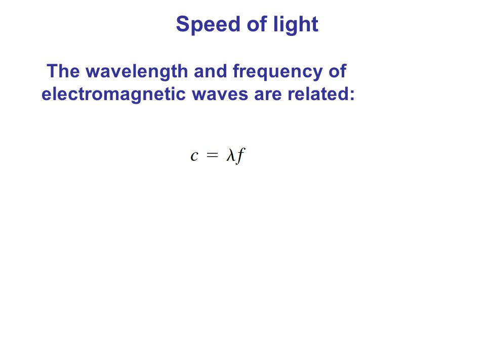 Speed of light The wavelength and frequency of electromagnetic waves are related: